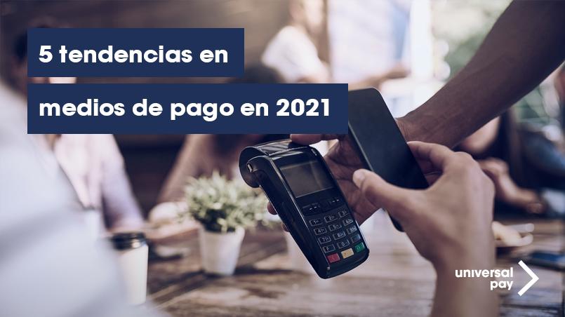 5 tendencias en medios de pago en 2021