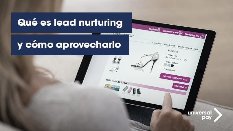 Qué es lead nurturing y cómo aprovecharlo