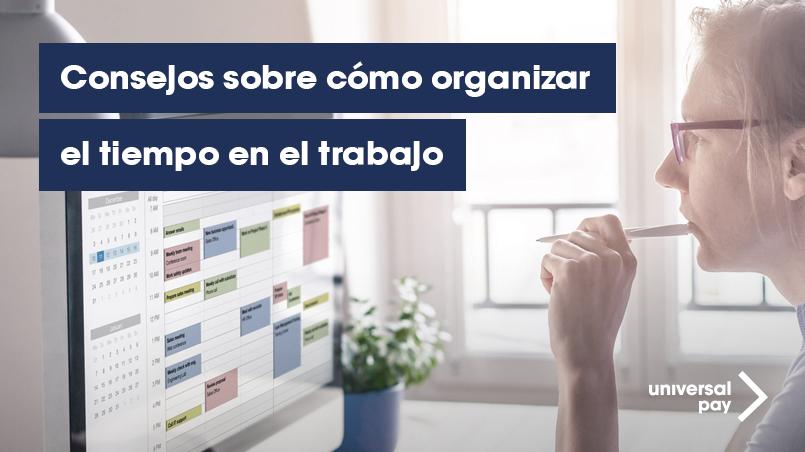 Cómo organizar tu tiempo en el trabajo