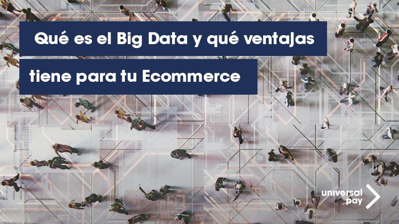 Qué es el Big Data y qué ventajas tiene para tu Ecommerce